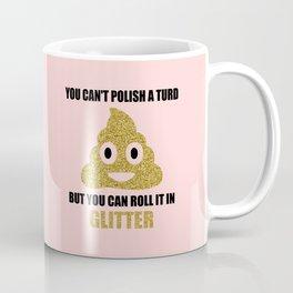 You can't polish a turd funny quote Coffee Mug
