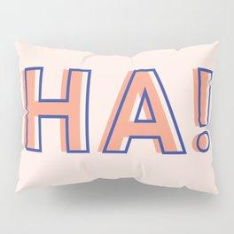 HA! Pillow Sham