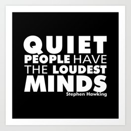Quiet People have the Loudest Minds | Typography Introvert Quotes Black Version Art Print