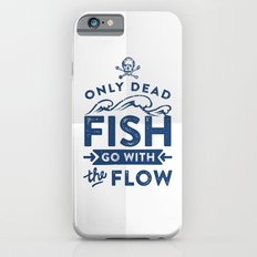 Only the dead fish go with the flow iPhone 6s Slim Case