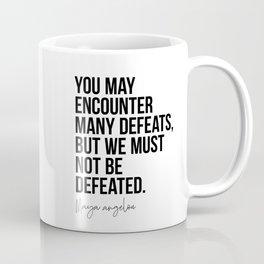 Maya Angelou Quote: You May Encounter Many Defeats Coffee Mug