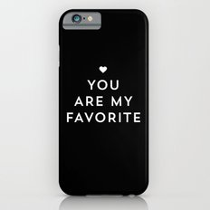 You are my favorite - black and white iPhone 6s Slim Case