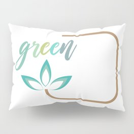 Go green- Respect for nature Pillow Sham