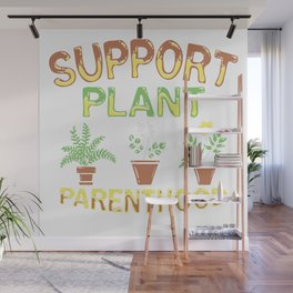Support Plant Parenthood Planting Garden Gift Wall Mural