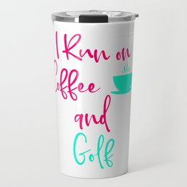 I Run on Coffee and Golf Fun Golfer Quote Travel Mug