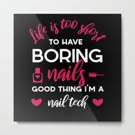 Life is Boring Nails Fingernail Manicure Metal Print
