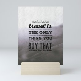 Travel is the only thing you buy that makes you richer. Mini Art Print
