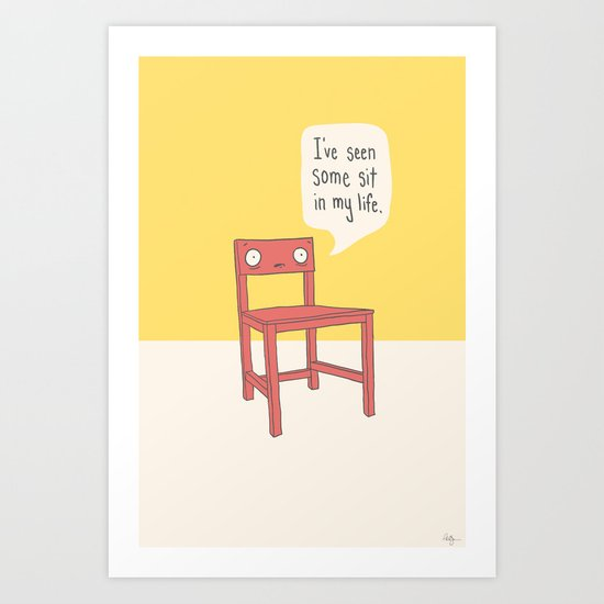 Seen some sit Art Print