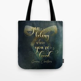 You belong where you're loved. Emma Carstairs. Lady Midnight. Tote Bag