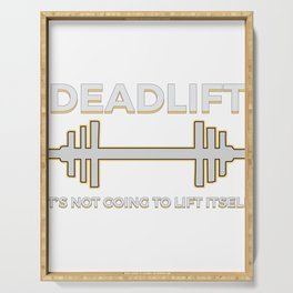 Funny Dead Lift Gym Shirt Its not going to lift itself Serving Tray