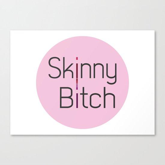 Skinny Bitch Canvas Print