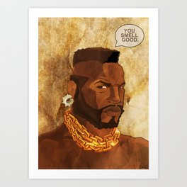 Mr. T Appreciates That You Wear Deodorant. Art Print