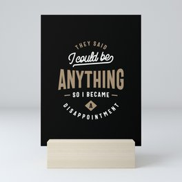 They Said I Could Be Anything - Funny Saying Mini Art Print