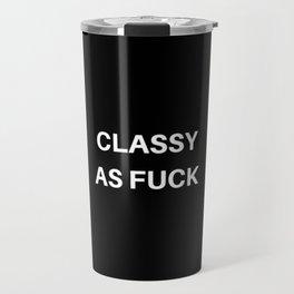 Classy As Fuck Travel Mug
