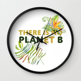 There is no Planet B design Wall Clock