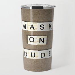 Mask On Dude Travel Mug