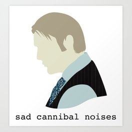Sad Cannibal Noises Art Print
