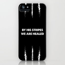 By His Stripes - Isaiah 53:5 iPhone Case
