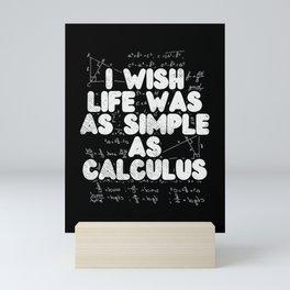 I Wish Life Was As Simple As Calculus For Math Teacher Mini Art Print