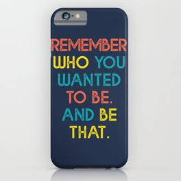 remember who you wanted to be and be  iPhone Case