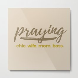 PRAYING CHIC (NEUTRALS) Metal Print