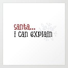 Santa I Can Explain Art Print
