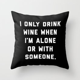 Drink Wine Alone Funny Quote Throw Pillow