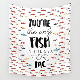 You're the only fish in the sea for me Wall Tapestry