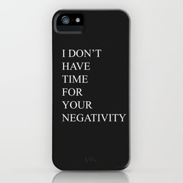 I Don't Have Time For Your Negativity iPhone Case