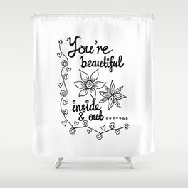 You're Beautiful Inside & Out (1) Shower Curtain