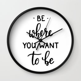 Be where you want to be Wall Clock