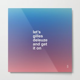 LET'S GILLES DELEUZE AND GET IT ON Metal Print