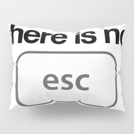 There Is No Escape Pillow Sham