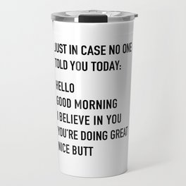 Just in case no one told you today Travel Mug