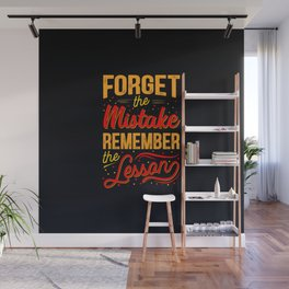 Forget the errors and just remember the lesson Wall Mural