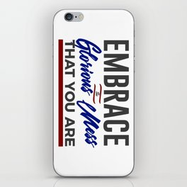 Embrace The Glorious Mess Special Weird iPhone Skin