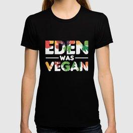 Eden Was Vegan gift idea for Christian vegans T-shirt