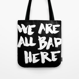We are all bad here (Breaking bad) Tote Bag