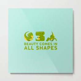 Beauty comes in all shapes Metal Print