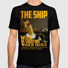 The Ship Will Be Shooting Water Slugs T-shirt