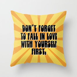 Don't Forget To Fall In Love With Yourself First. Throw Pillow