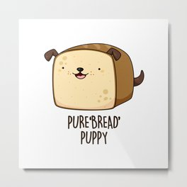 Pure Bread Puppy Cute Dog Food Pun Metal Print