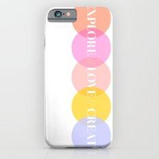EXPLORE // LOVE // CREATE iPhone 6s Slim Case