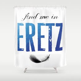 Find Me In... ERETZ Shower Curtain