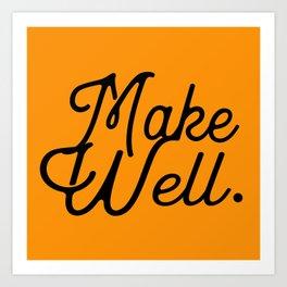 MAKE WELL. Art Print