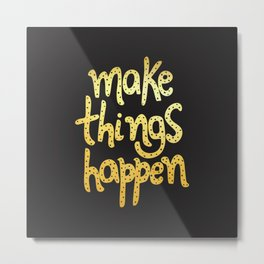 Make Things Happen Metal Print