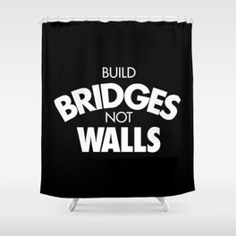 Build bridges not walls Shower Curtain
