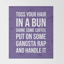 Toss Your Hair in a Bun, Coffee, Gangsta Rap & Handle It (Ultra Violet) Throw Blanket