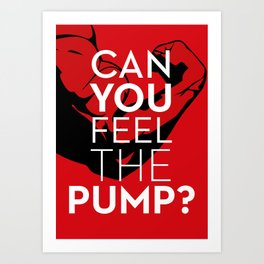 CAN YOU FEEL THE PUMP? FITNESS SLOGAN CROSSFIT MUSCLE Art Print