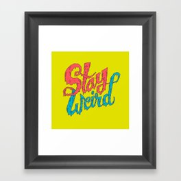 Stay Weird Framed Art Print
